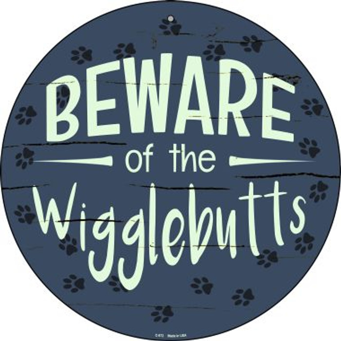 Beware of the Wigglebutts Novelty Metal Circular Sign C-872