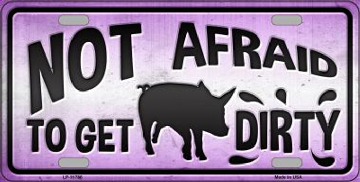 Not Afraid to Get Dirty Novelty License Plate LP-11786