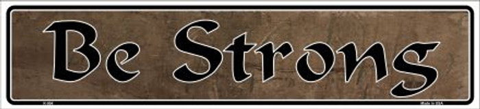 Be Strong Novelty Metal Vanity Small Street Sign
