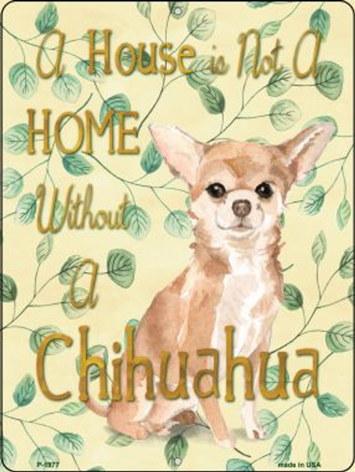 Not A Home Without A Chihuahua Novelty Parking Sign P-1977
