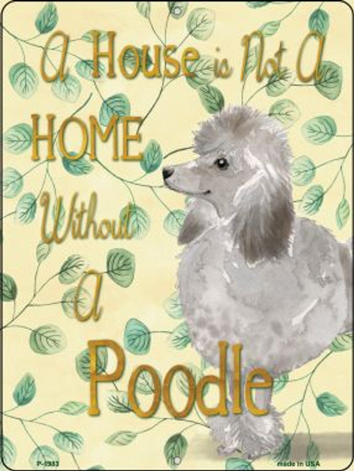 Not A Home Without A Poodle Novelty Parking Sign P-1983