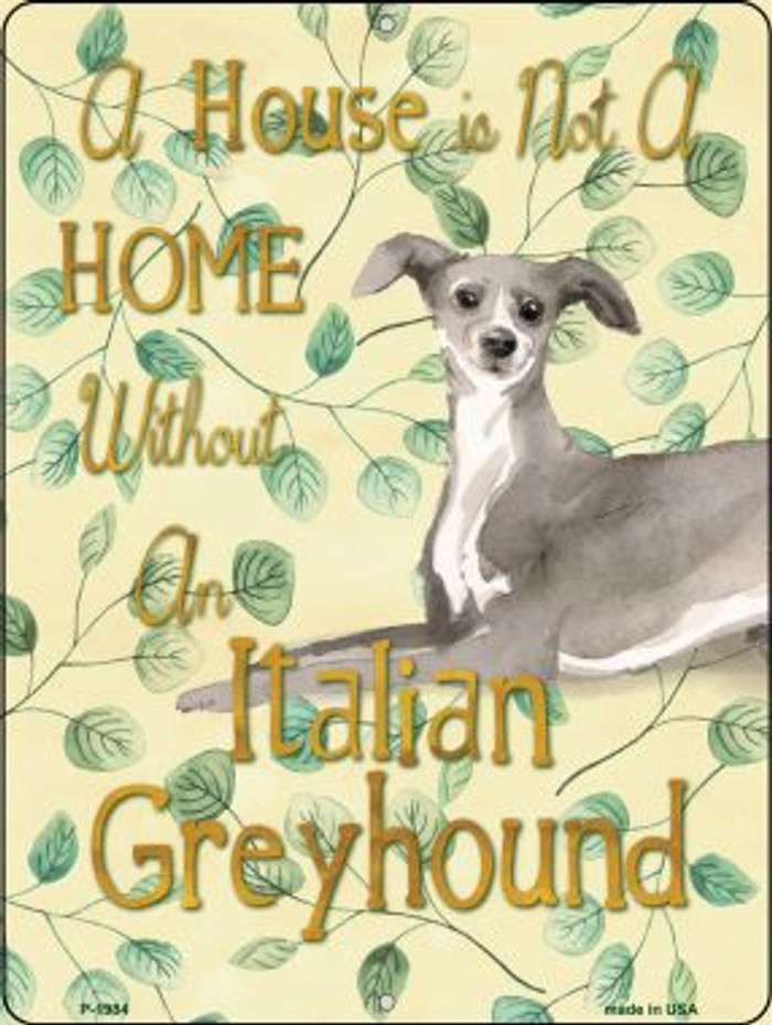 Not A Home Without A Italian Greyhound Novelty Parking Sign P-1984