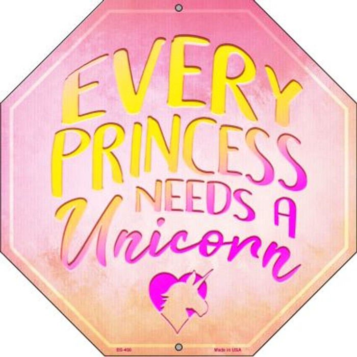 Every Princess Needs A Uniorn Metal Novelty Stop Sign BS-466
