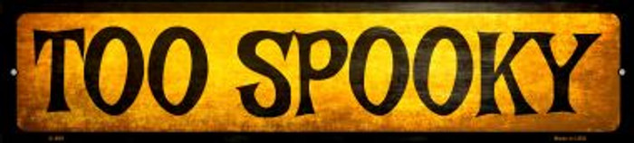 Too Spooky Novelty Metal Small Street Sign K-899