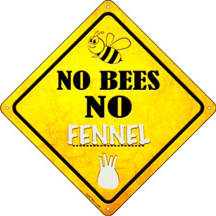 No Bees No Fennel Novelty Crossing Sign CX-347