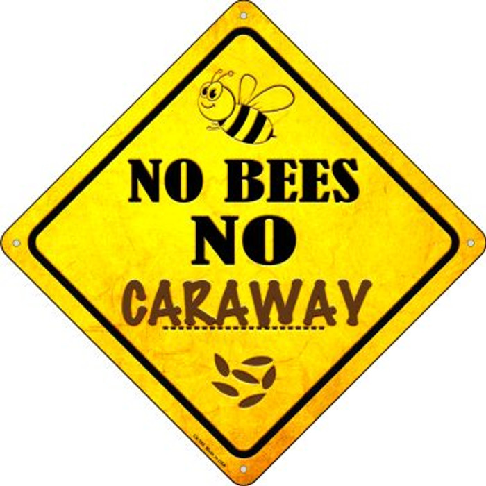 No Bees No Caraway Novelty Crossing Sign CX-356