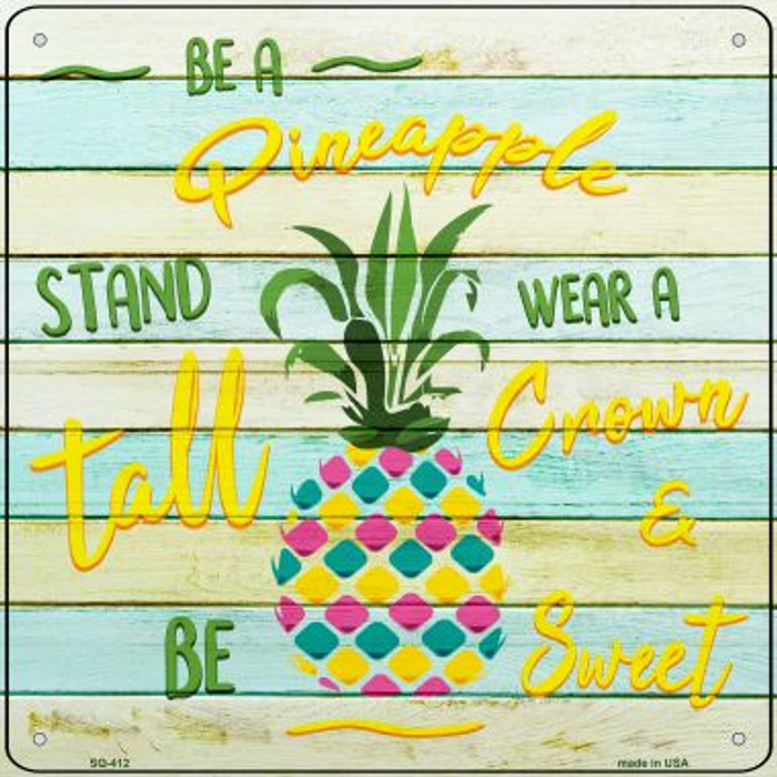 Be A Pineapple Novelty Square Sign SQ-412
