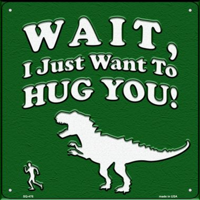 Just Want To Hug You Novelty Square Sign SQ-476