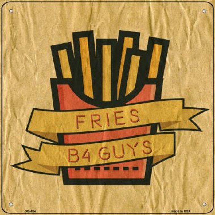 Fries B4 Guys Novelty Square Sign SQ-494