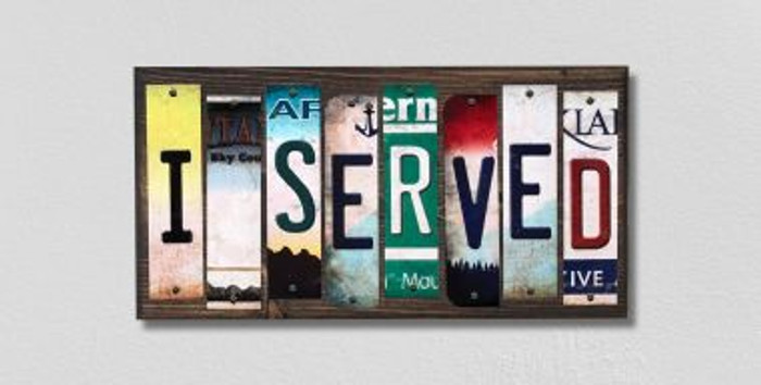 I Served License Plate Strips Novelty Wood Signs WS-239