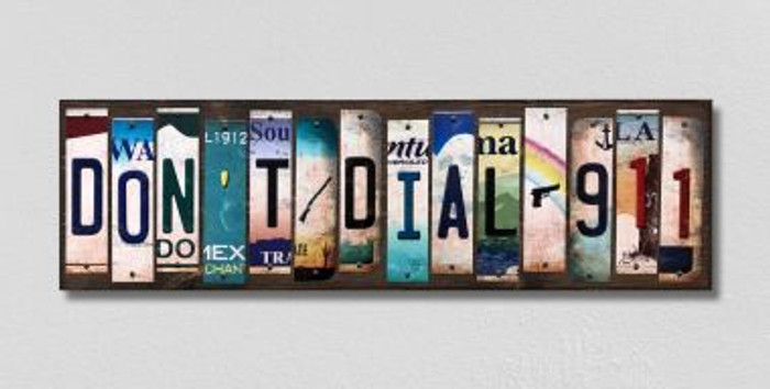 Dont Dial 911 License Plate Strips Novelty Wood Signs WS-593