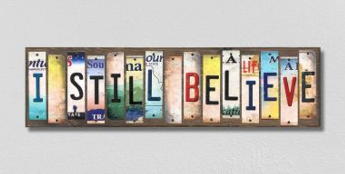 I Still Believe License Plate Strips Novelty Wood Signs WS-249