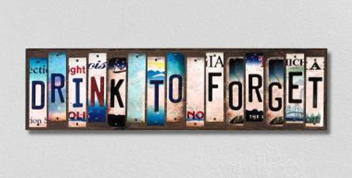 Drink To Forget License Plate Strips Novelty Wood Signs WS-283