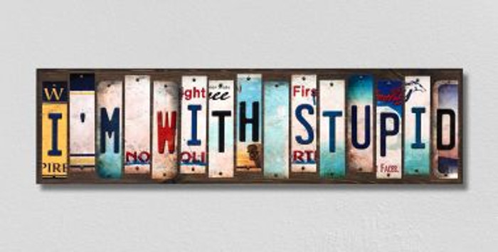 Im With Stupid License Plate Strips Novelty Wood Signs WS-323