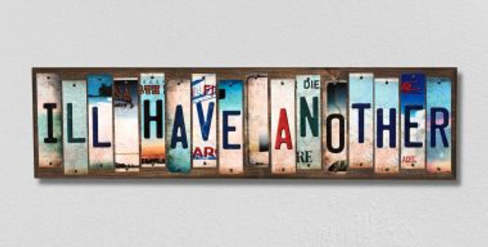 Ill Have Another License Plate Strips Novelty Wood Signs WS-279