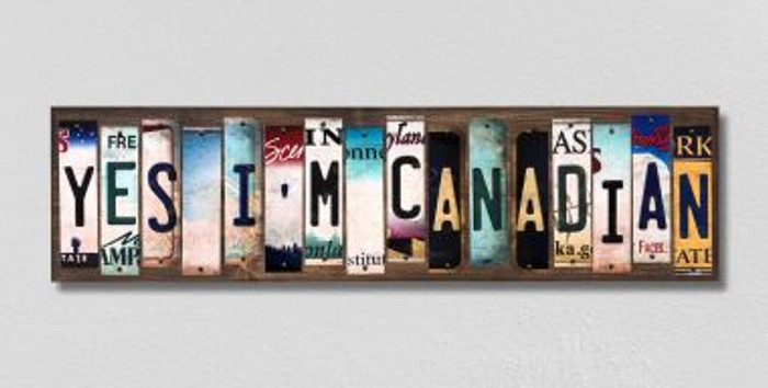Yes Im Canadian License Plate Strips Novelty Wood Signs WS-303