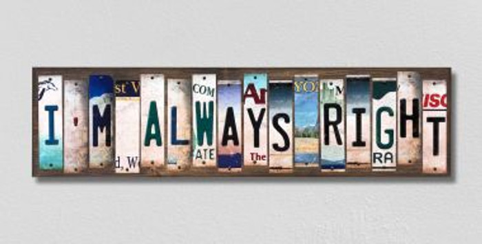 Im Always Right License Plate Strips Novelty Wood Signs WS-325