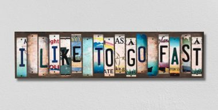 I Like To Go Fast License Plate Strips Novelty Wood Signs WS-273