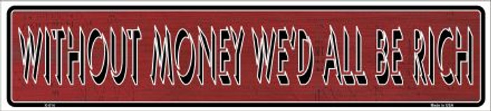 Without Money We'd All Be Rich Novelty Metal Vanity Small Street Sign