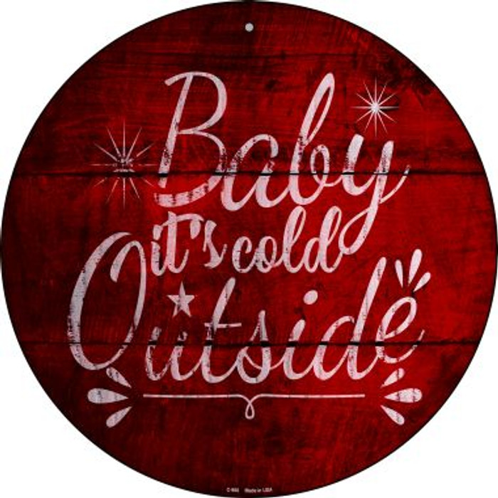 Baby Its Cold Outside Novelty Metal Circular Sign C-988