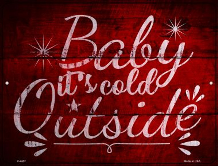 Baby Its Cold Outside Novelty Metal Parking Sign P-2457