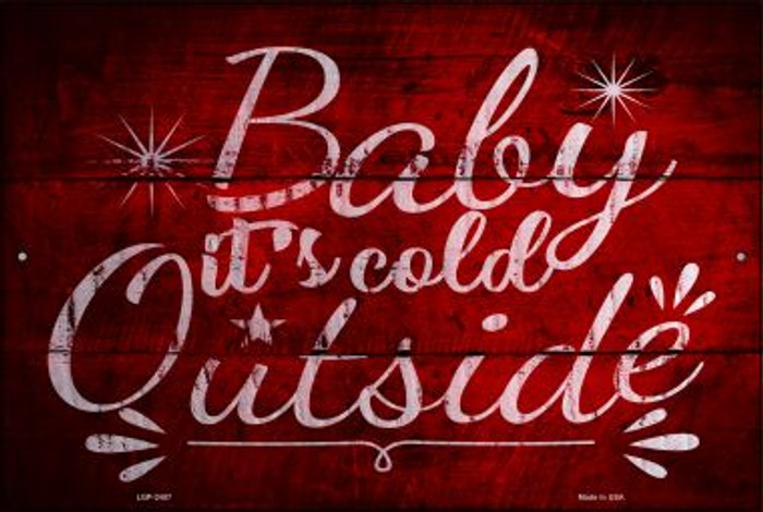 Baby Its Cold Outside Novelty Metal Large Parking Sign LGP-2457