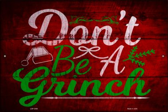 Dont Be A Grinch Novelty Metal Large Parking Sign LGP-2485