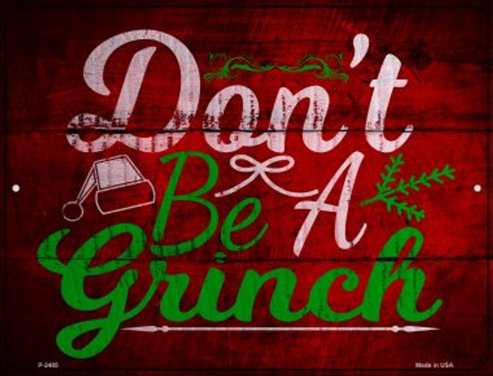 Dont Be A Grinch Novelty Metal Parking Sign P-2485