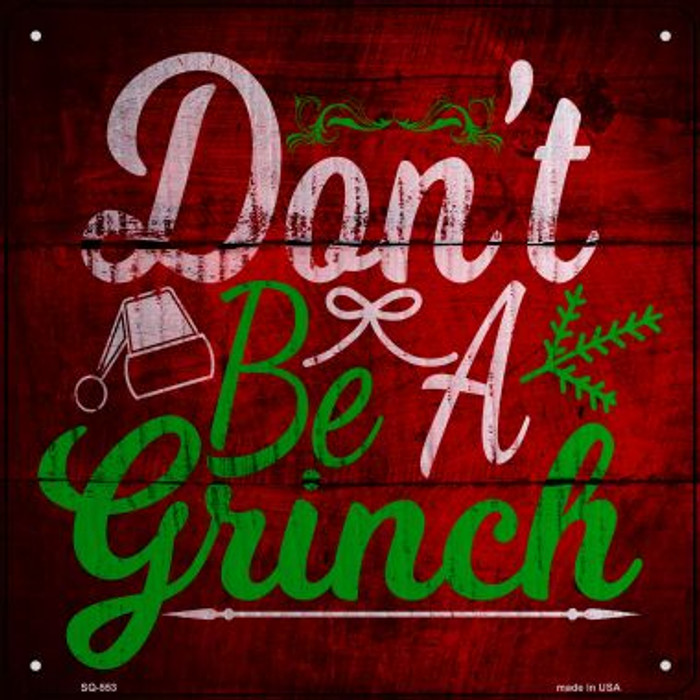 Dont Be A Grinch Novelty Metal Square Sign SQ-553