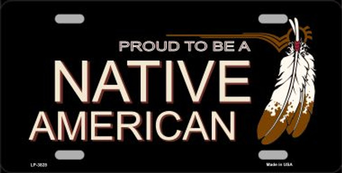 Proud To Be A Native American Metal Novelty License Plate LP-3828