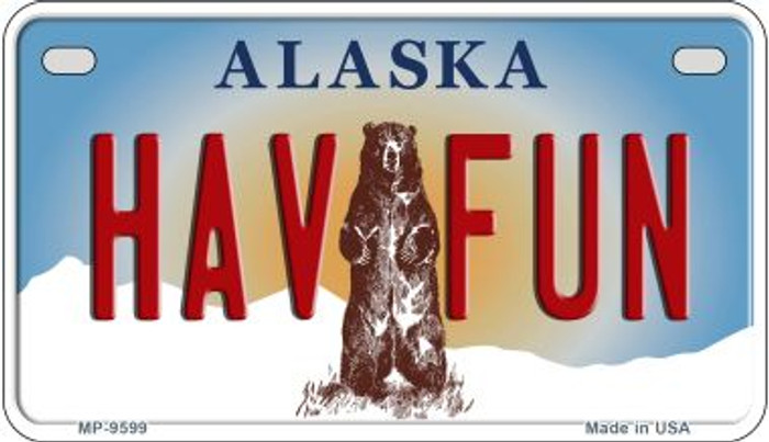 Have Fun Alaska Novelty Metal Motorcycle Plate MP-9599