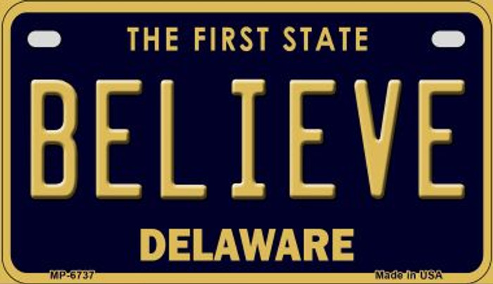 Believe Delaware Novelty Metal Motorcycle Plate MP-6737
