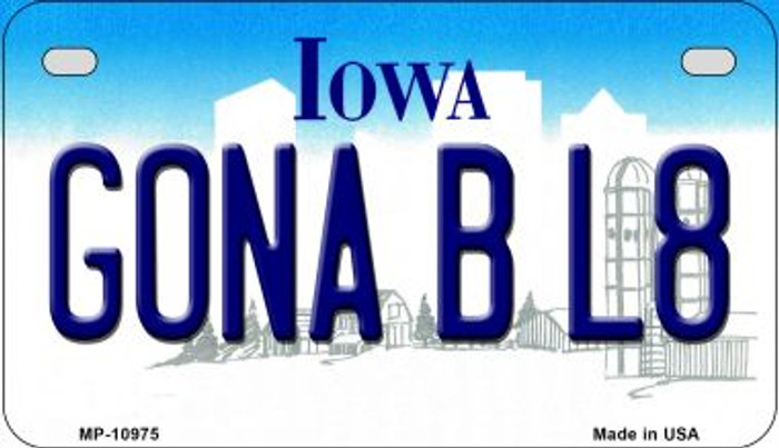 Gonna B L8 Iowa Novelty Metal Motorcycle Plate MP-10975