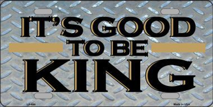 Good To Be King Metal Novelty License Plate LP-406