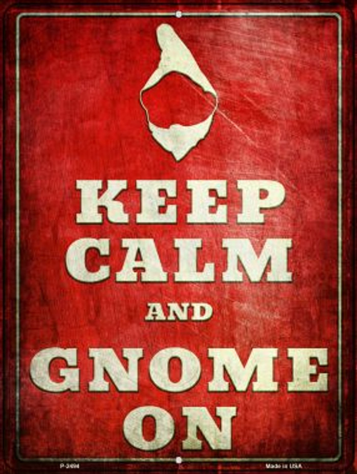 Keep Calm & Gnome On Novelty Metal Parking Sign P-2494