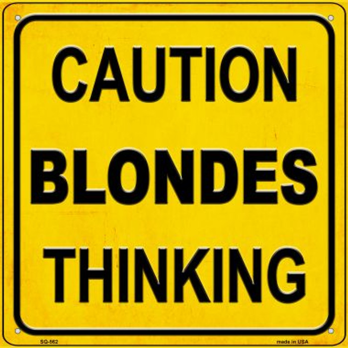 Caution Blondes Thinking Novelty Metal Square Sign SQ-562