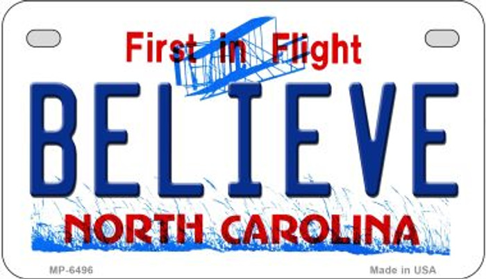 Believe North Carolina Novelty Metal Motorcycle Plate MP-6496