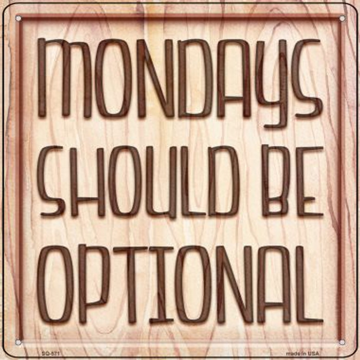 Monday Should Be Optional Novelty Metal Square Sign SQ-571