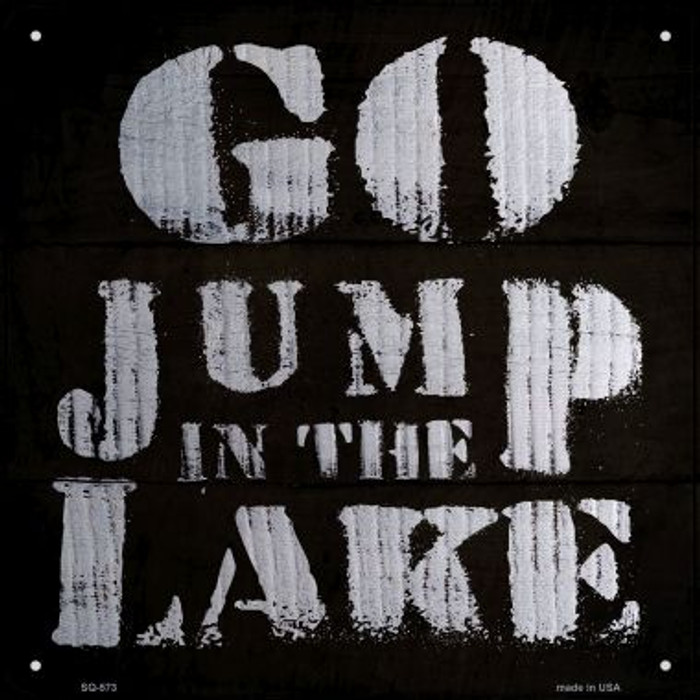 Go Jump in the Lake Novelty Metal Square Sign SQ-573