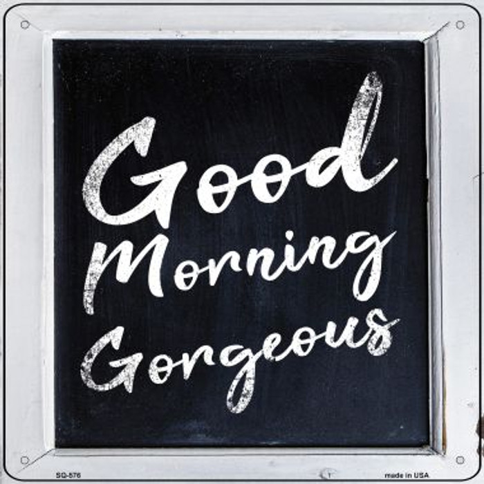 Good Morning Gorgeous Novelty Metal Square Sign SQ-576
