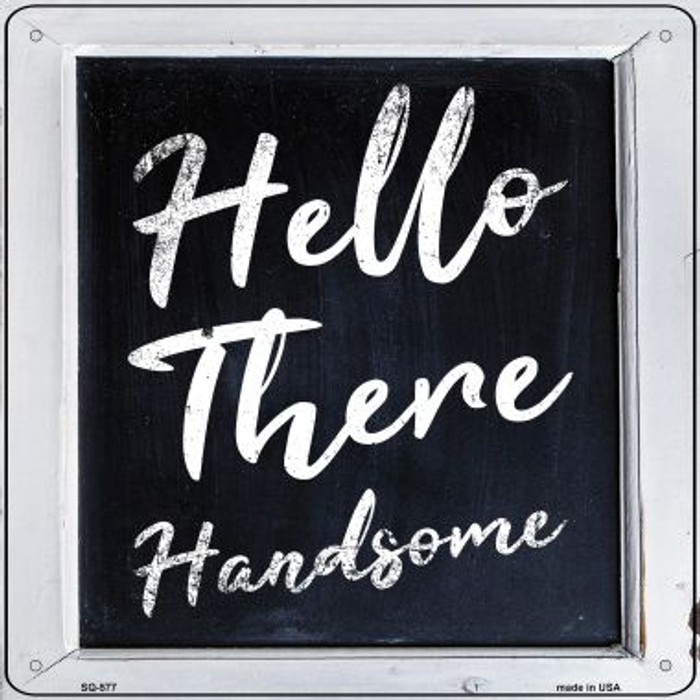 Hello There Handsome Novelty Metal Square Sign SQ-577