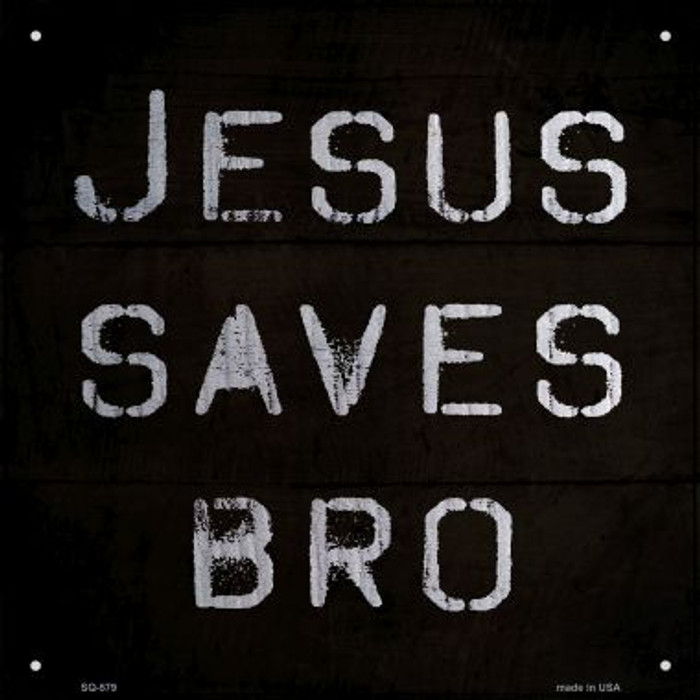 Jesus Saves Bro Novelty Metal Square Sign SQ-579