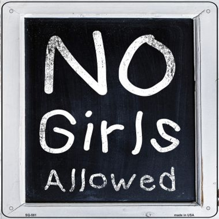 No Girls Allowed Novelty Metal Square Sign SQ-581