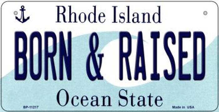 Born & Raised Rhode Island Novelty Metal Bicycle Plate BP-11217