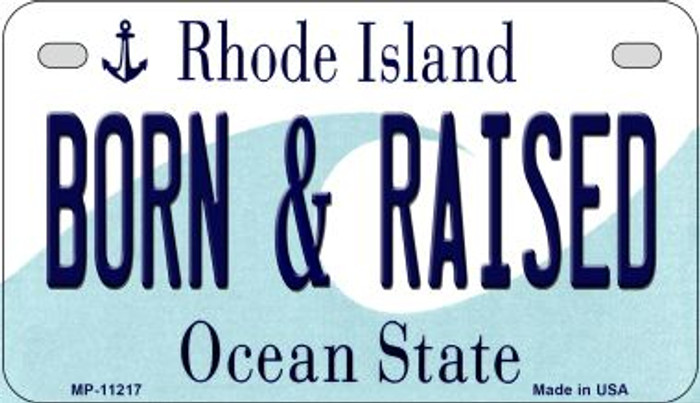 Born & Raised Rhode Island Novelty Metal Motorcycle Plate MP-11217