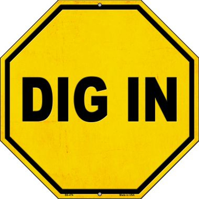 Dig In Novelty Metal Stop Sign BS-474