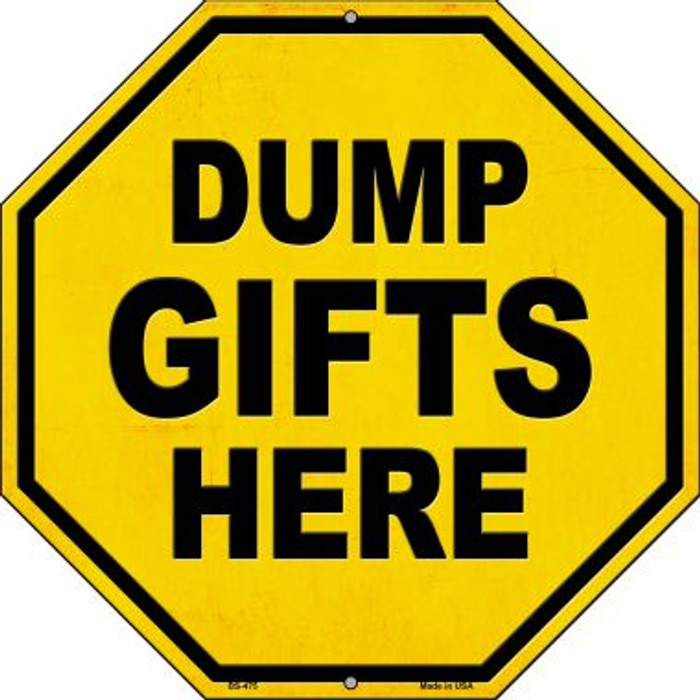 Dump Gifts Here Novelty Metal Stop Sign BS-475