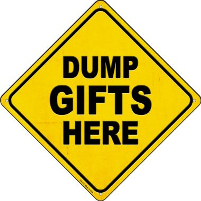 Dump Gifts Here Novelty Metal Crossing Sign CX-373