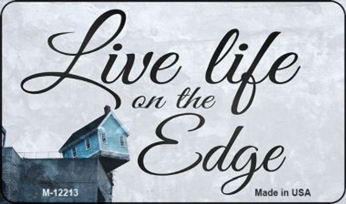 Live Life on the Edge Novelty Metal Magnet M-12213
