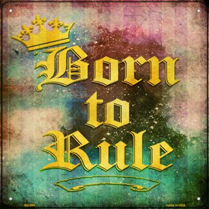 Born to Rule Novelty Metal Square Sign SQ-584